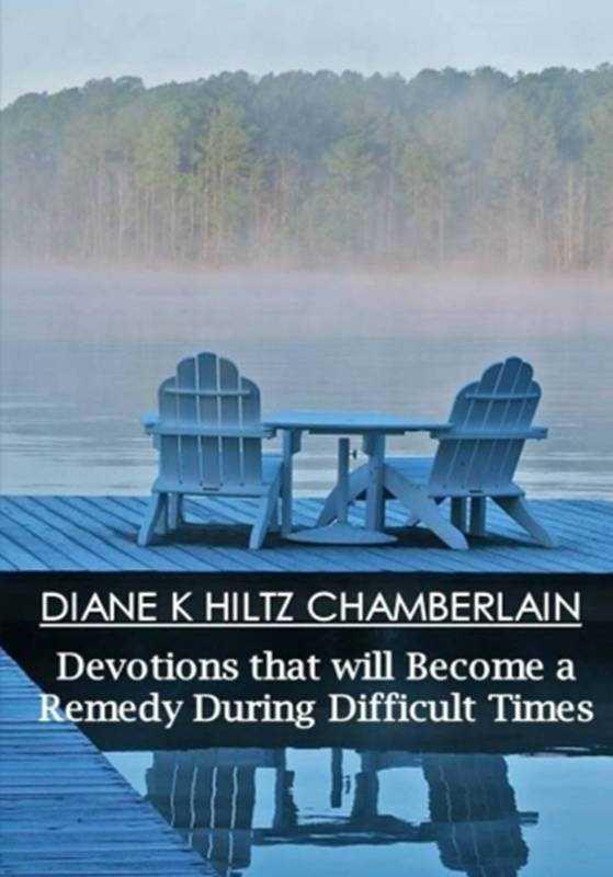 Devotions that will Become a Remedy during Difficult Times by Diane K Hiltz Chamberlain
