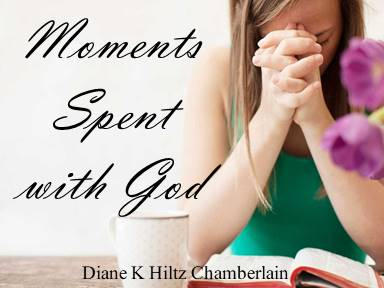 Moments Spent with God with Diane K Hiltz Chamberlain