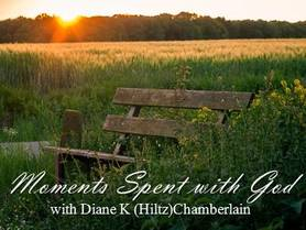 Moments Spent with God with Diane K (Hiltz) Chamberlain