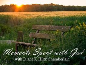 Moment Spent with God with Diane K Hiltz Chamberlain