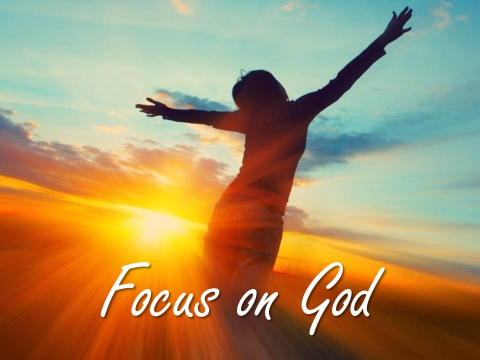 Encouraging Scriptures on Focusing on God