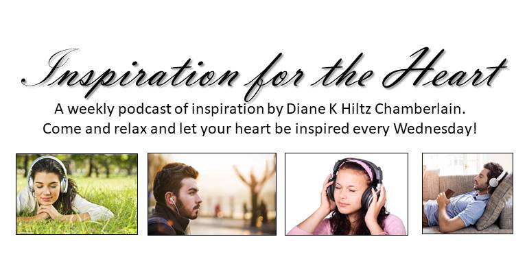 Inspiration for the Heart with Diane K Hiltz Chamberlain